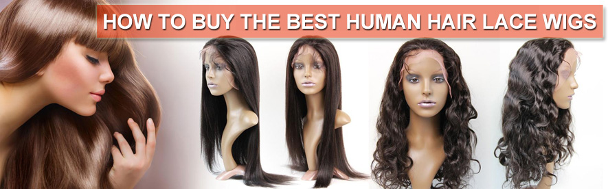 How To Buy The Best Human Hair Lace Wigs