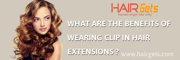 What Are The Benefits Of Wearing Clip In Hair Extensions?